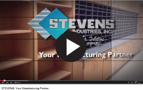 Watch the Stevens: Your Manufacturing Partner video now!